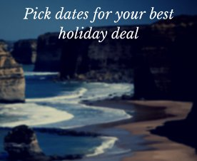 Pick your dates for the best deal